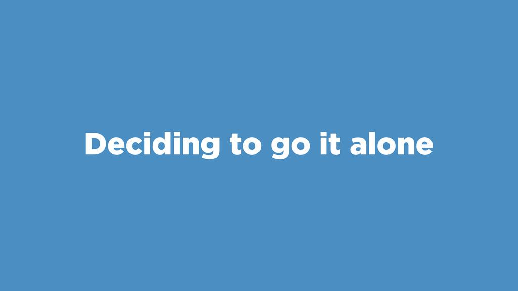 Deciding to go it alone
