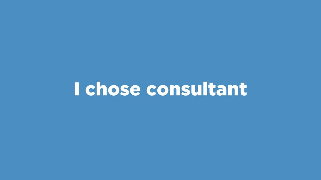I chose consultant