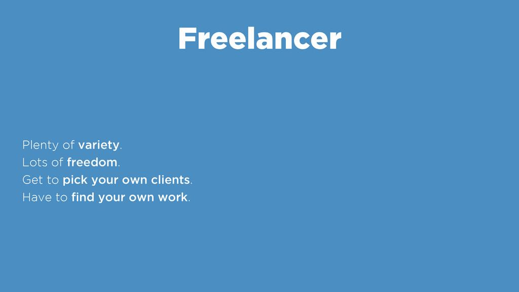 Freelancer Plenty of variety. Lots of freedom. ...