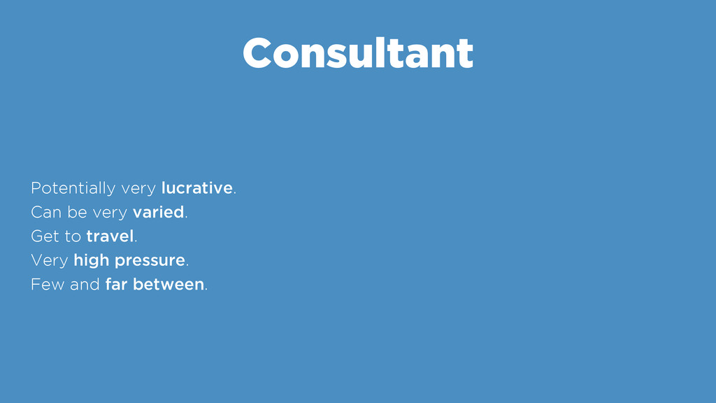 Consultant Potentially very lucrative. Can be v...