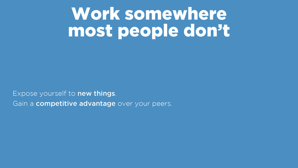 Work somewhere most people don't Expose yoursel...