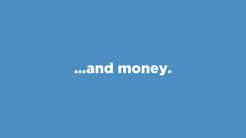 …and money.