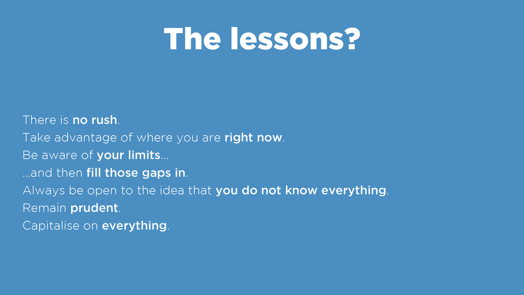 The lessons? There is no rush. Take advantage o...