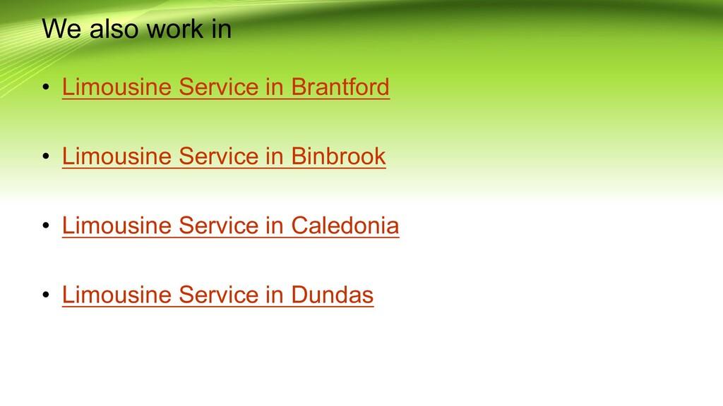 We also work in • Limousine Service in Brantfor...
