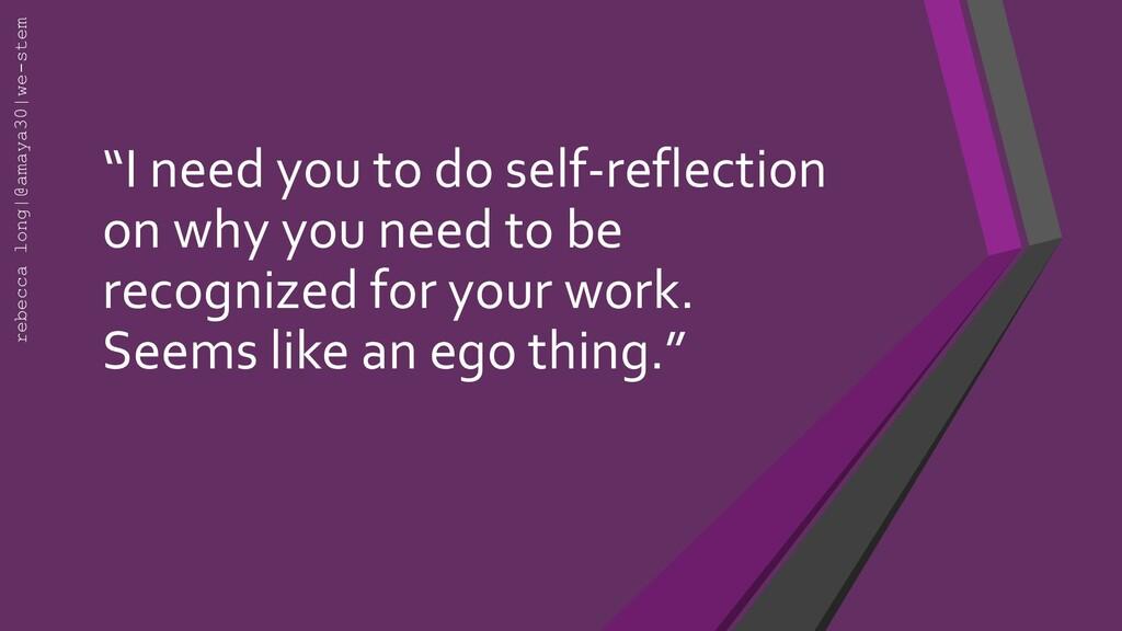 """ "" ""I need you to do self-reflection on why yo..."