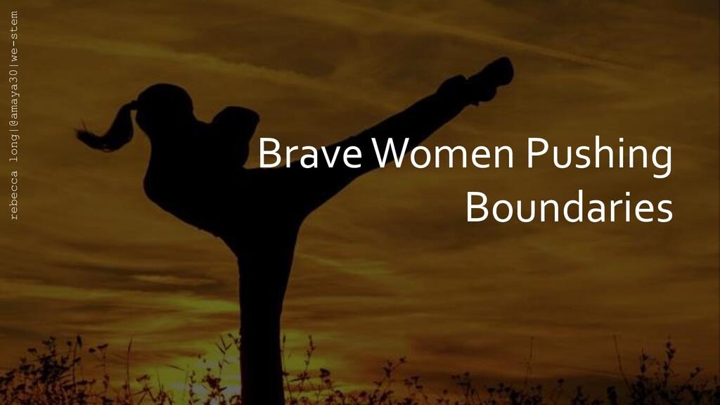 Brave Women Pushing Boundaries rebecca long|@am...