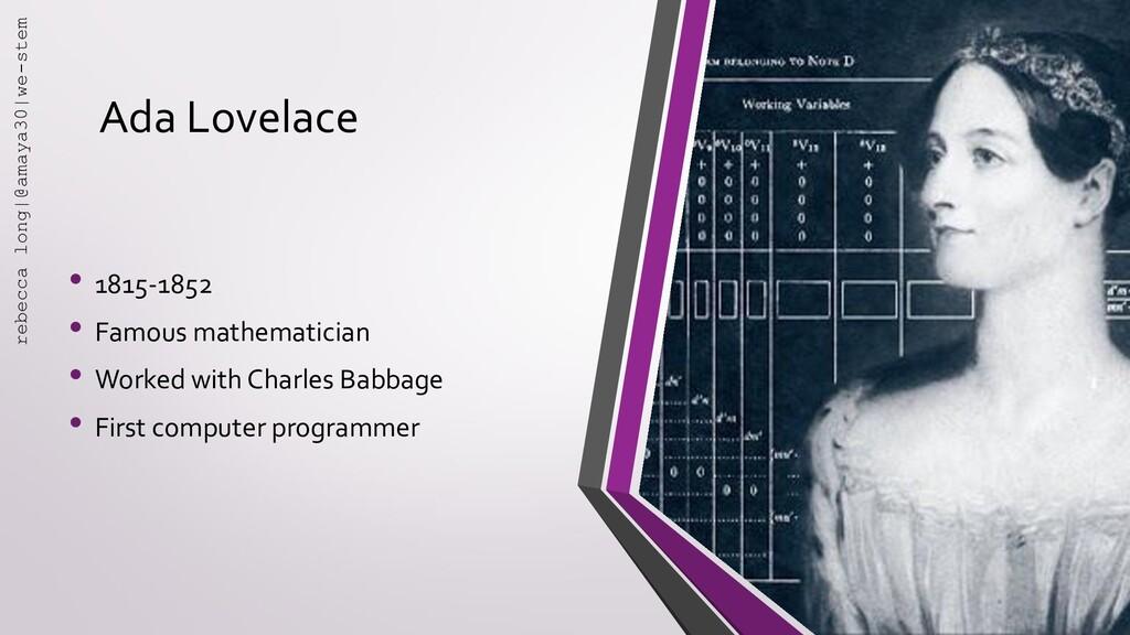 Ada Lovelace • 1815-1852 • Famous mathematician...