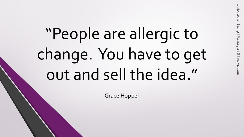 """"""" """" """"People are allergic to change. You have to..."""