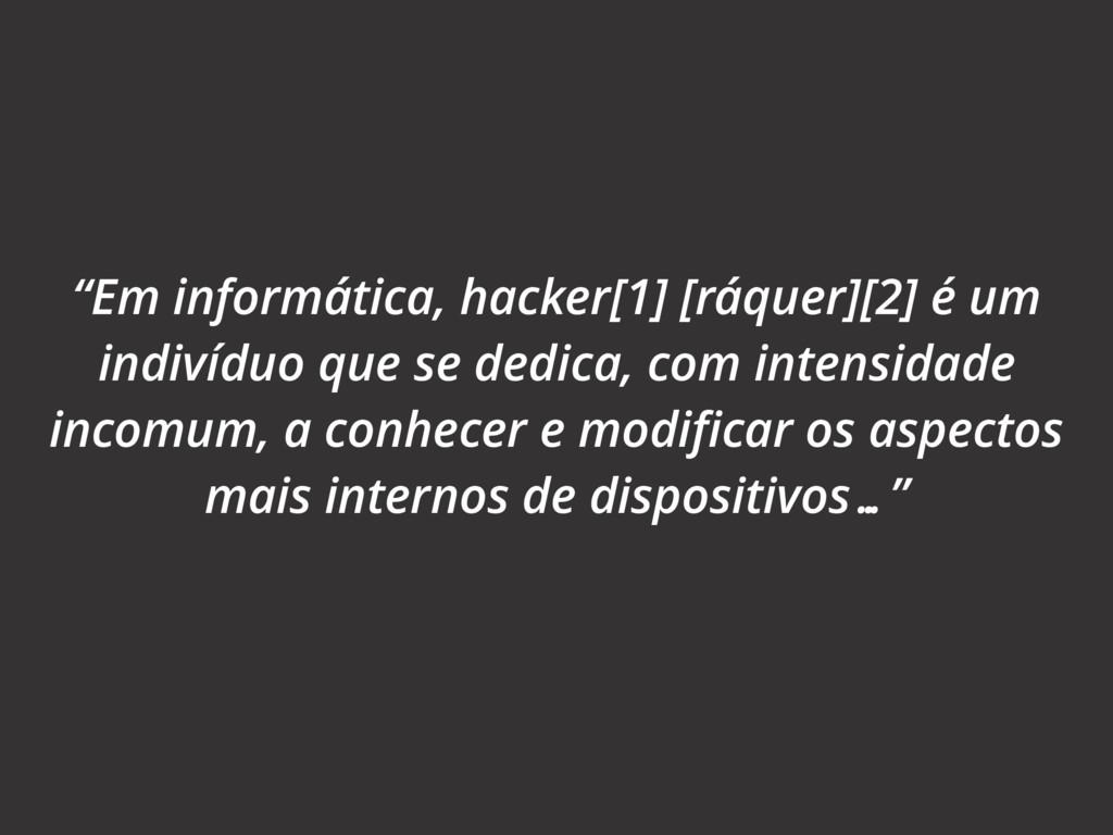 """""""Em informática, hacker[1] [ráquer][2] é um ind..."""