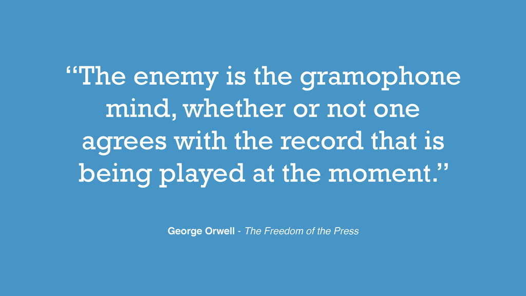 """The enemy is the gramophone mind, whether or n..."