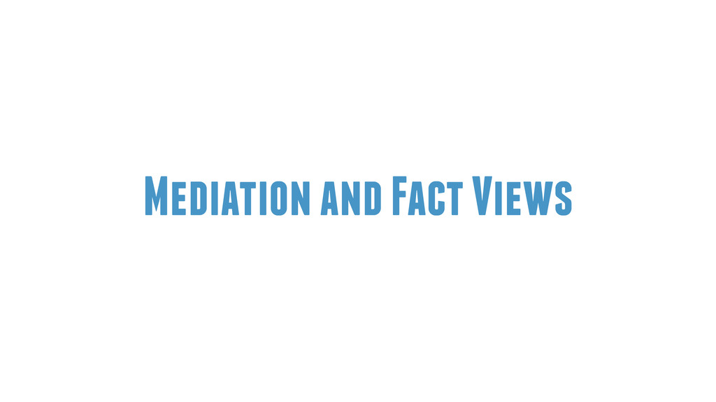 Mediation and Fact Views