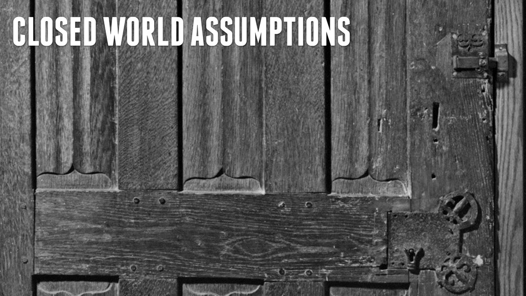 CLOSED WORLD ASSUMPTIONS