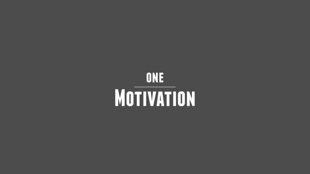 one Motivation
