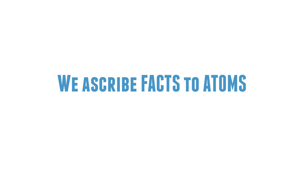 We ascribe FACTS to ATOMS