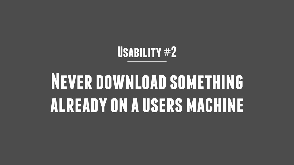 Usability #2 Never download something already o...