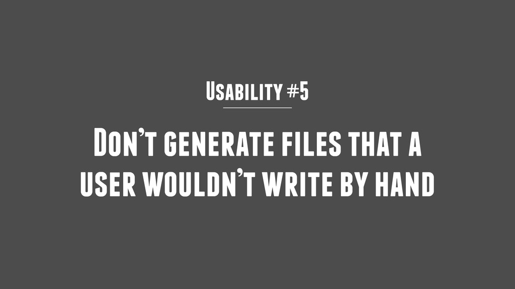 Usability #5 Don't generate files that a user w...