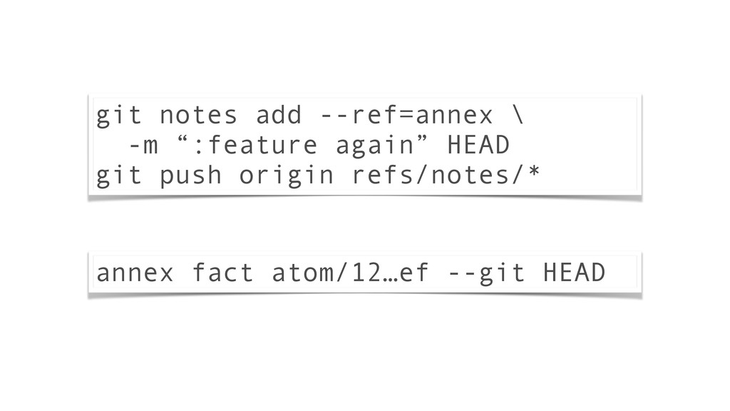 "git notes add --ref=annex \ -m "":feature again""..."