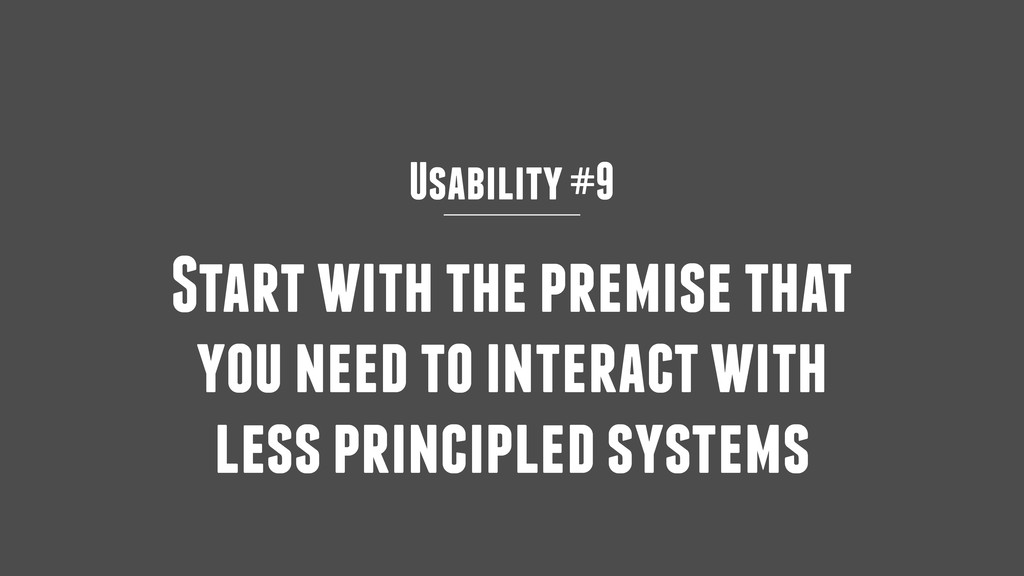 Usability #9 Start with the premise that you ne...