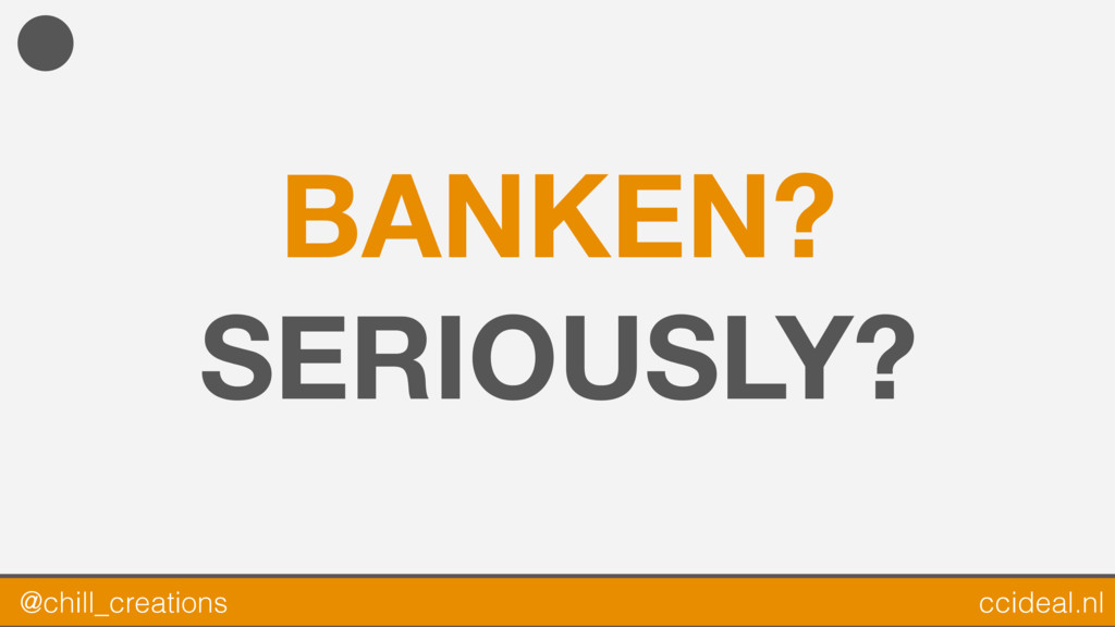 BANKEN? SERIOUSLY? @chill_creations ccideal.nl
