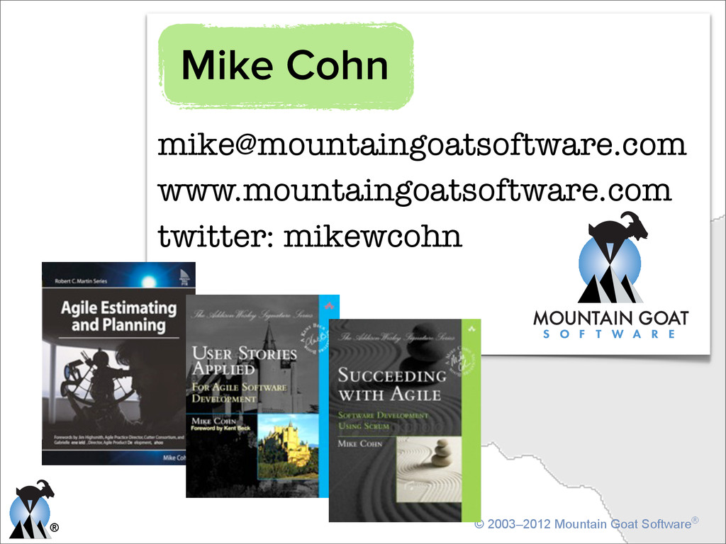 ® © 2003–2012 Mountain Goat Software® mike@moun...