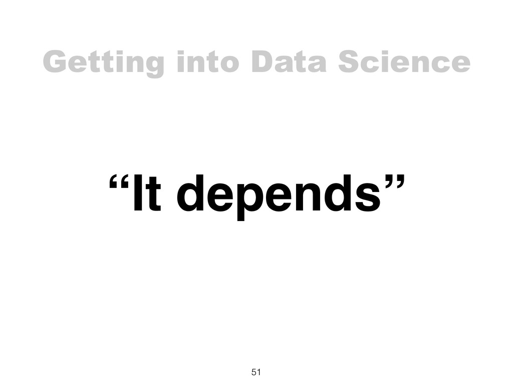 """Getting into Data Science 51 """"It depends"""""""