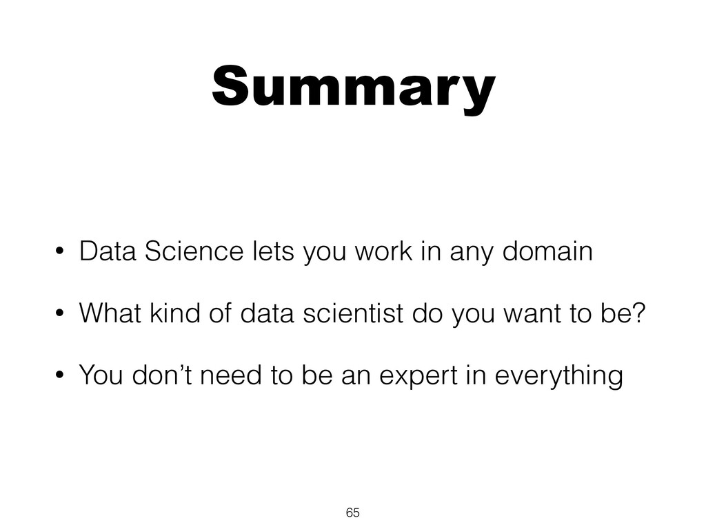 Summary • Data Science lets you work in any dom...