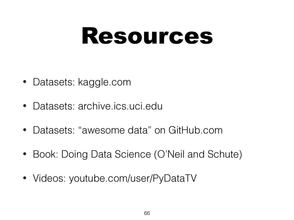Resources • Datasets: kaggle.com • Datasets: ar...