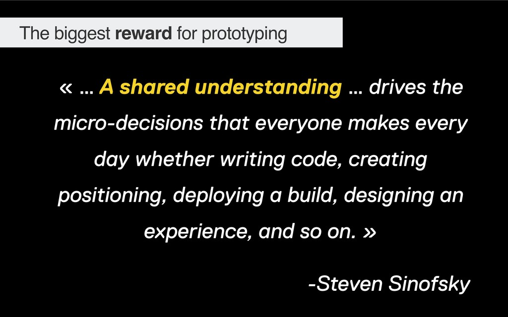 The biggest reward for prototyping « … A shared...