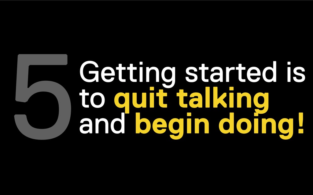 Getting started is to quit talking and begin do...