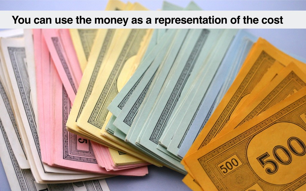 You can use the money as a representation of th...