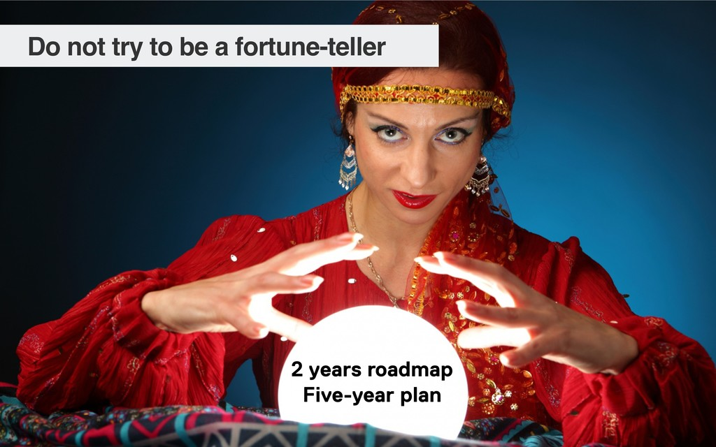 2 years roadmap Five-year plan Do not try to be...