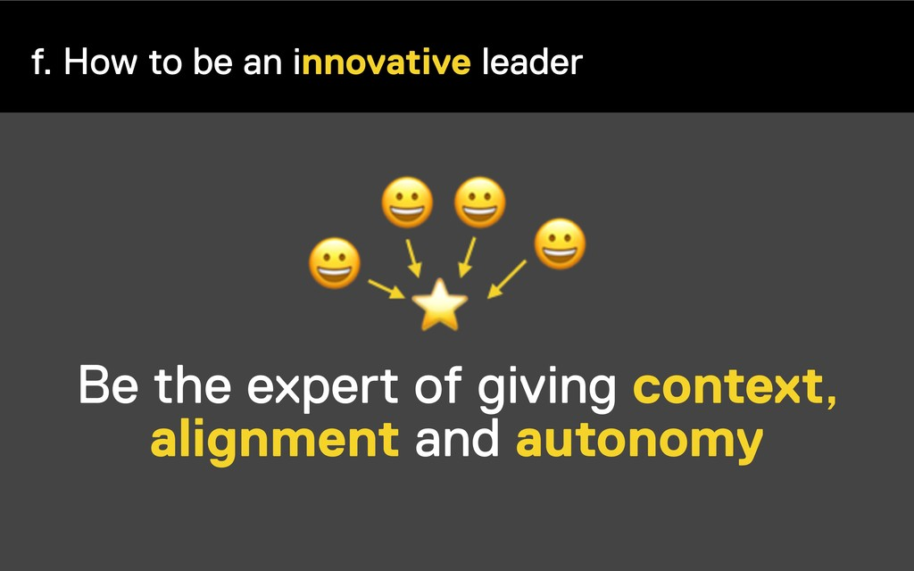 f. How to be an innovative leader Be the expert...