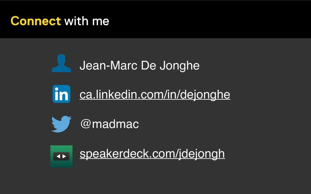 Connect with me Jean-Marc De Jonghe @madmac ca....