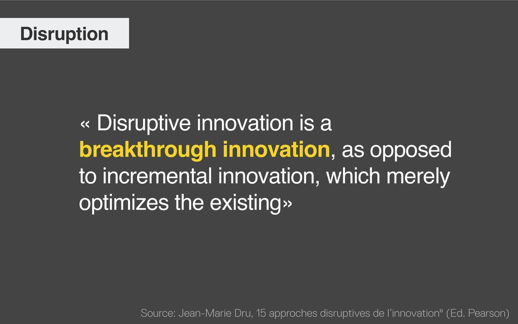 « Disruptive innovation is a breakthrough innov...