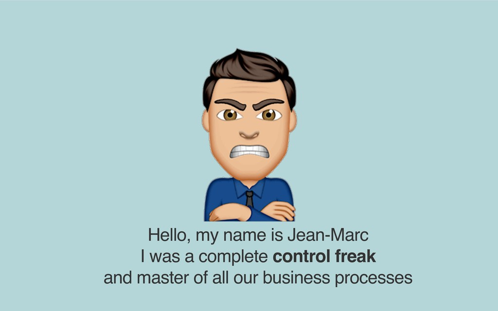 Hello, my name is Jean-Marc I was a complete c...
