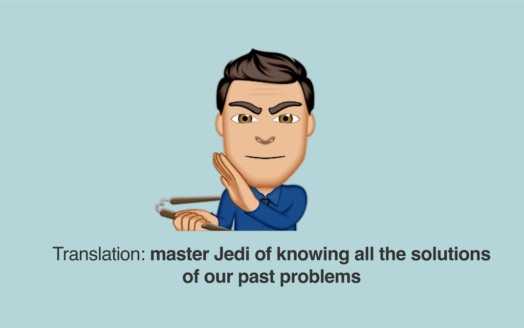 Translation: master Jedi of knowing all the sol...