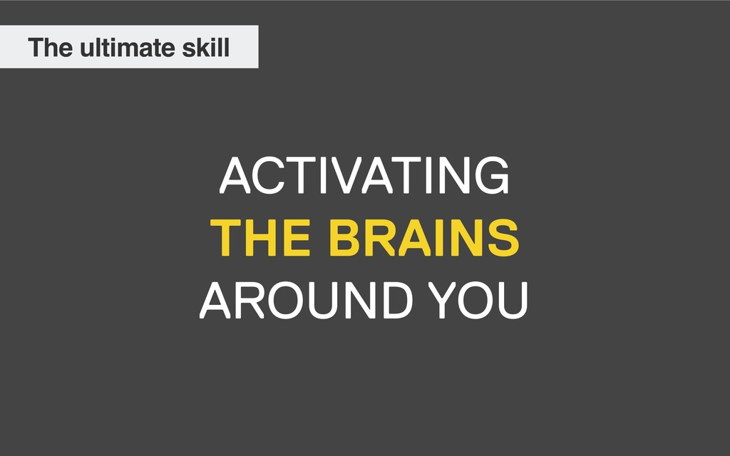 ACTIVATING  THE BRAINS AROUND YOU The ultimat...