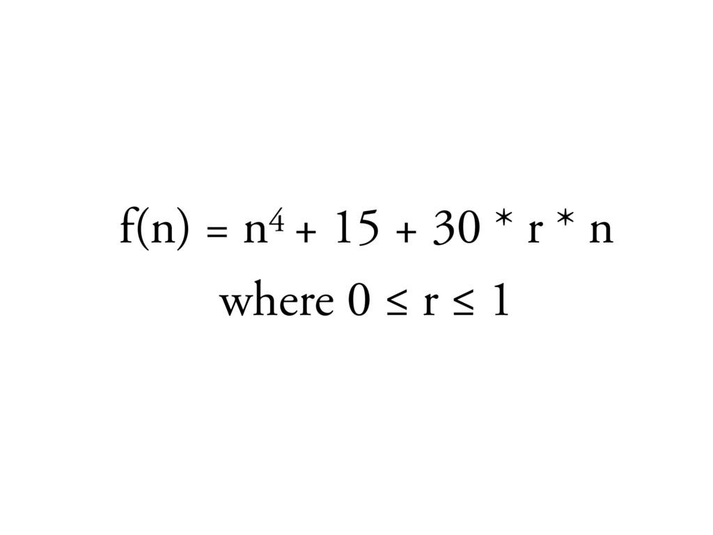 f(n) = n4 + 15 + 30 * r * n where 0 ≤ r ≤ 1