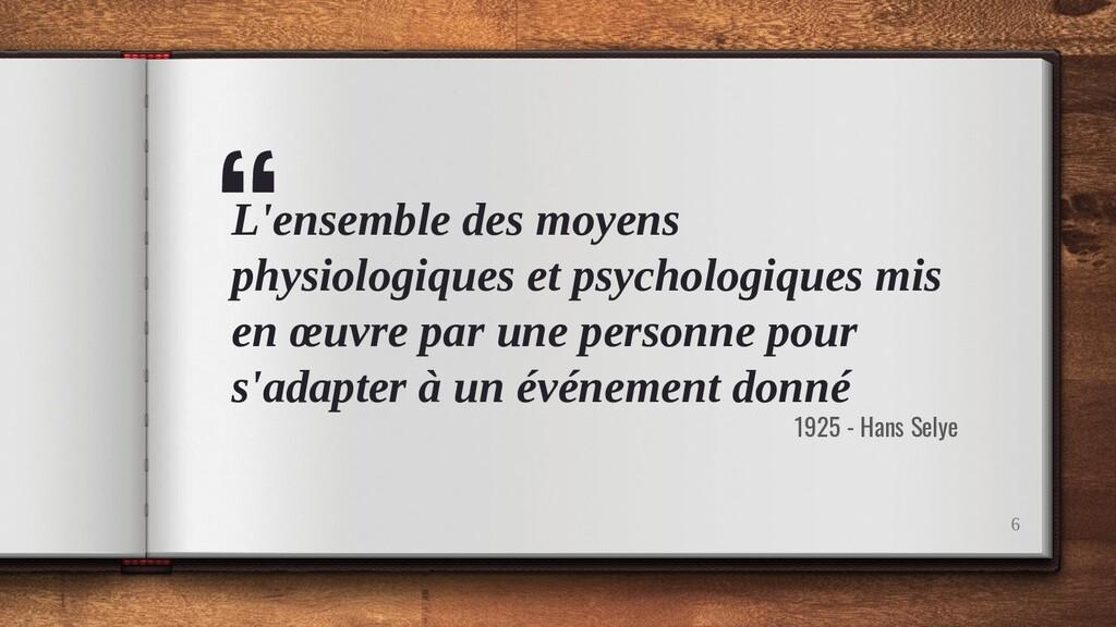 """"""" L'ensemble des moyens physiologiques et psych..."""