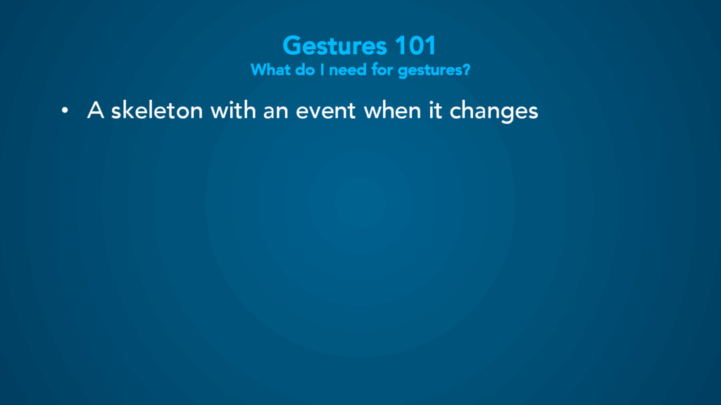 Gestures 101 What do I need for gestures? • A ...