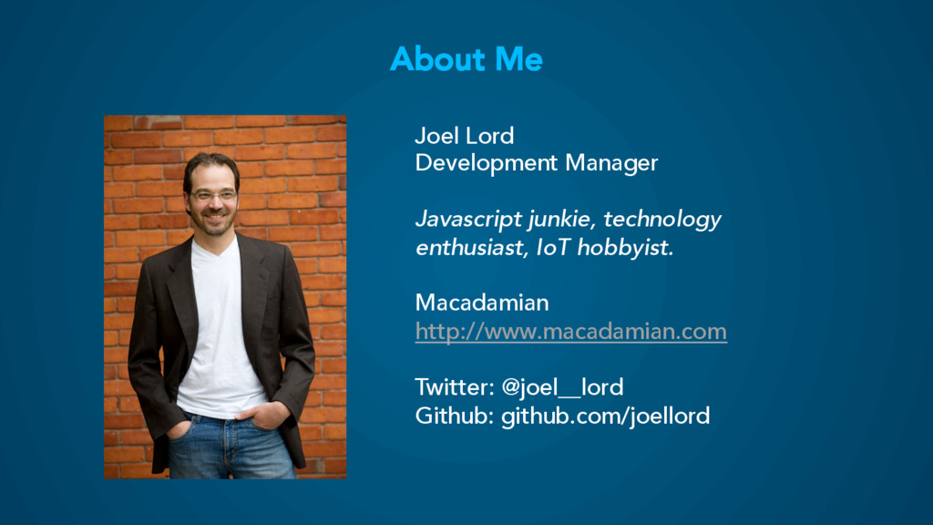About Me Joel Lord Development Manager Javascri...