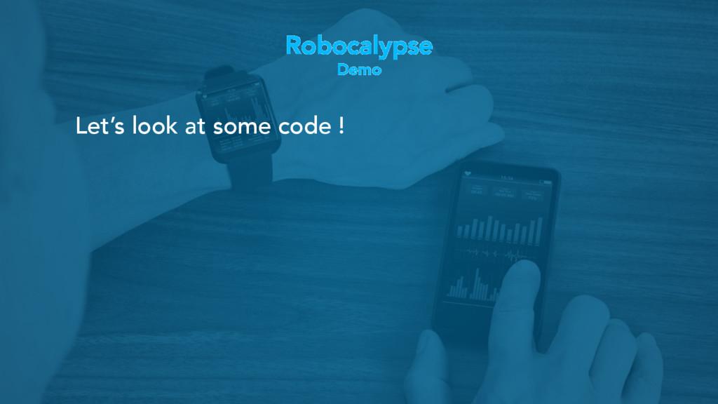 Robocalypse Demo Let's look at some code !