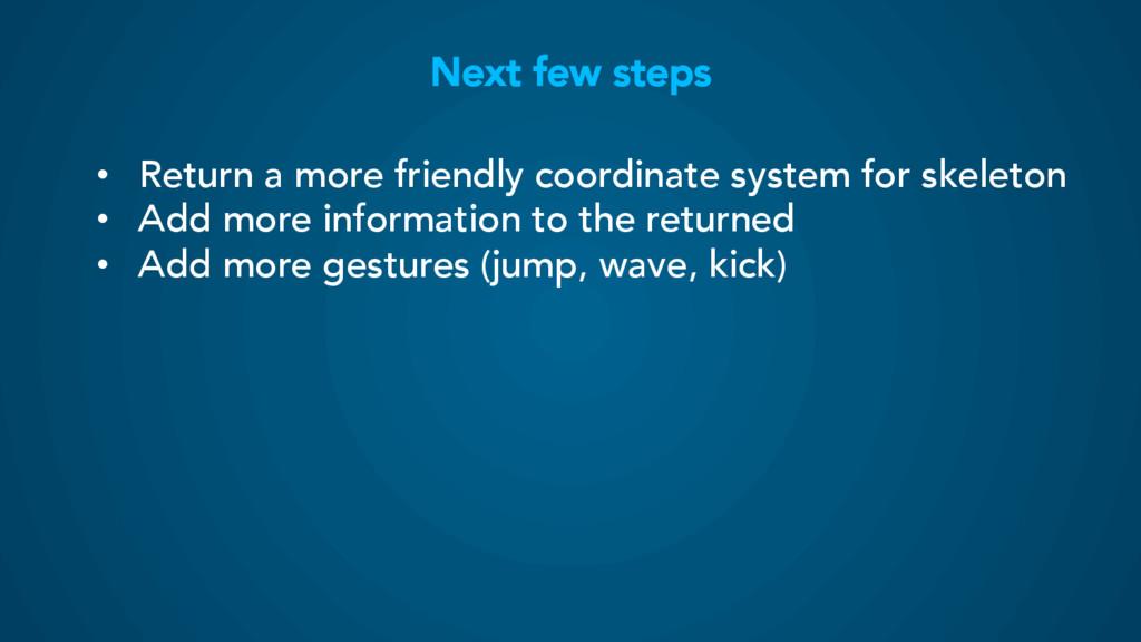 Next few steps • Return a more friendly coordi...