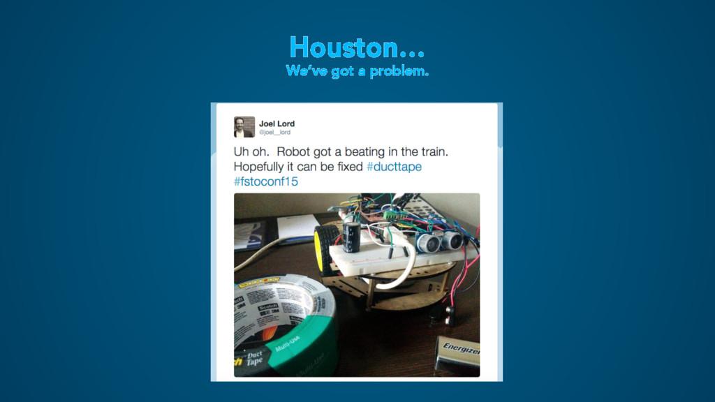Houston… We've got a problem.