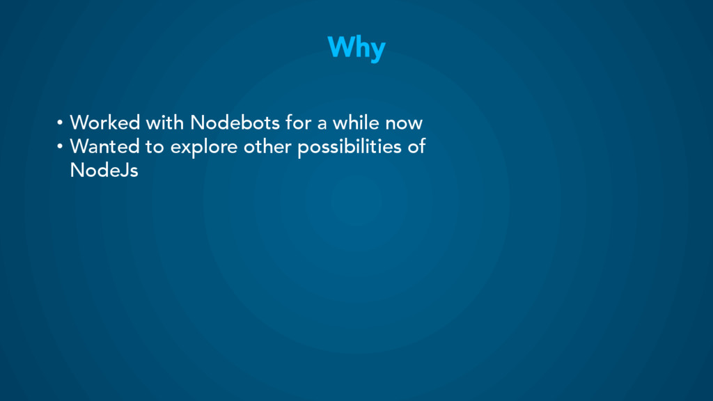 Why • Worked with Nodebots for a while now • ...