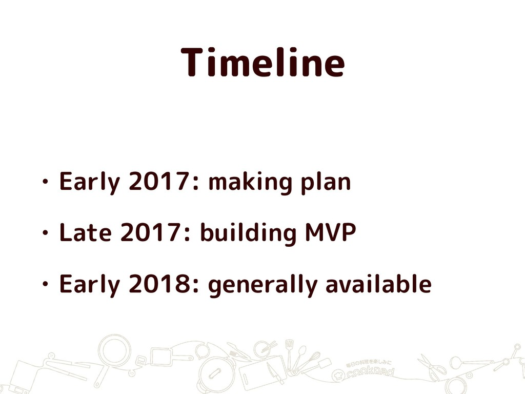 Timeline • Early 2017: making plan • Late 2017:...