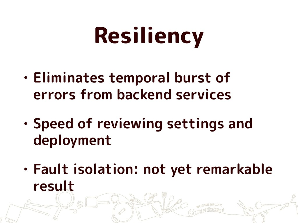 Resiliency • Eliminates temporal burst of error...
