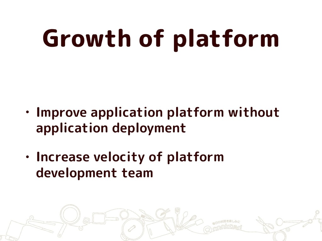 Growth of platform • Improve application platfo...