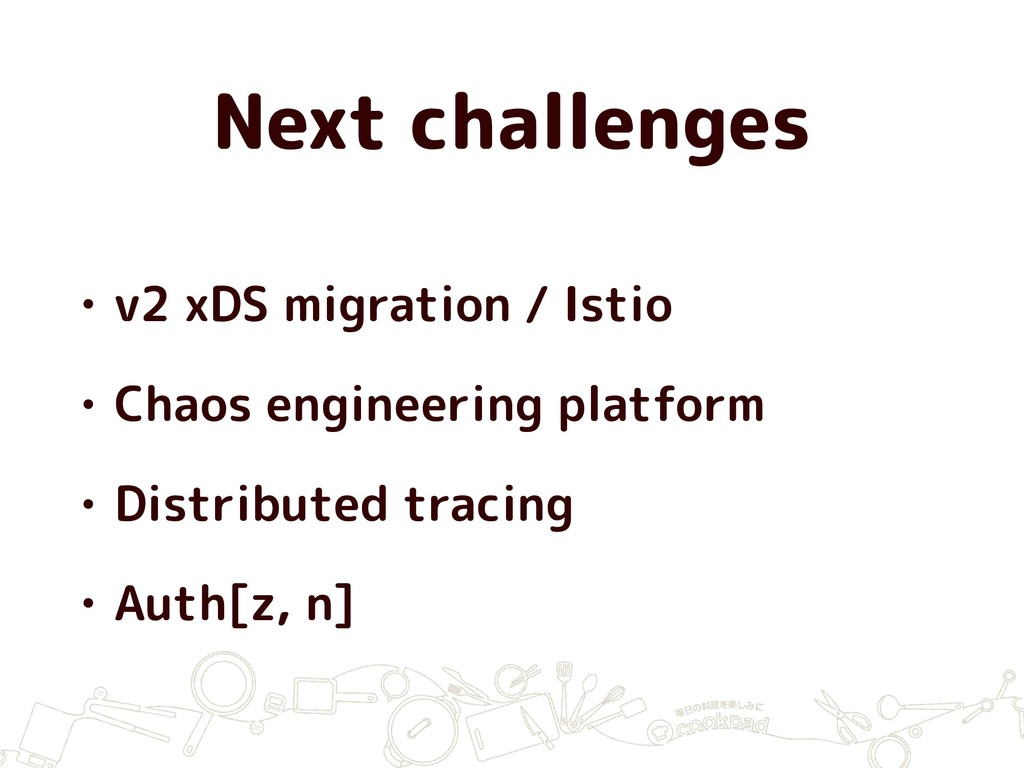 Next challenges • v2 xDS migration / Istio • Ch...