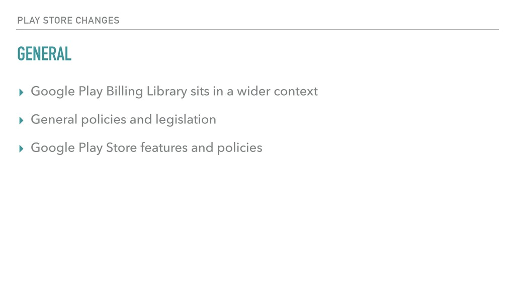 GENERAL ▸ Google Play Billing Library sits in a...